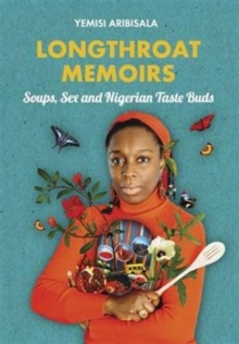 Longthroat Memoirs : Soups, Sex and Nigerian Taste Buds, Paperback / softback Book
