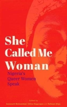 She Called Me Woman : Nigeria's Queer Women Speak, Paperback / softback Book