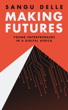 Making Futures : Young Entrepreneurs in a Dynamic Africa, Paperback / softback Book