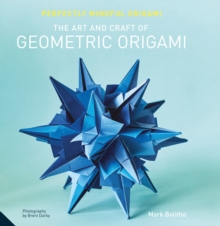 Perfectly Mindful Origami - The Art and Craft of Geometric Origami, Paperback Book