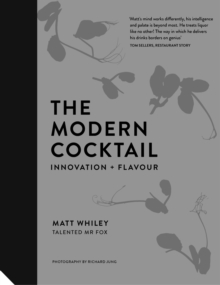 The Modern Cocktail : Innovation + Flavour, Hardback Book