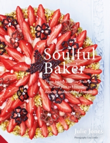 Soulful Baker : From Highly Creative Fruit Tarts and Pies to Chocolate, Desserts and Weekend Brunch, Hardback Book