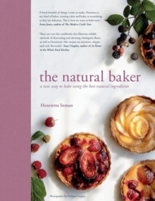 The Natural Baker : A new way to bake using the best natural ingredients, Hardback Book