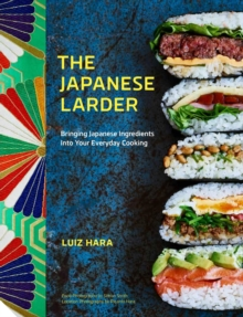 The Japanese Larder : Bringing Japanese Ingredients into Your Everyday Cooking, Hardback Book