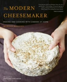 The Modern Cheesemaker : Making and cooking with cheeses at home, Hardback Book