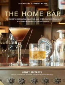 The Home Bar : From simple bar carts to the ultimate in home bar design and drinks, Hardback Book