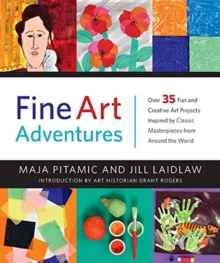 Fine Art Adventures : Over 35 Fun and Creative Art Projects Inspired by Classic Masterpieces from Around the World, Hardback Book