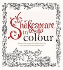 Colouring Shakespeare : Over 30 Stunning Illustrations from Shakespeare's most famous sonnets and speeches, Paperback / softback Book
