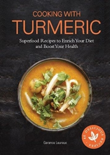 Cooking with Turmeric : Superfood Recipes to Enrich Your Diet and Boost Your Health, Hardback Book