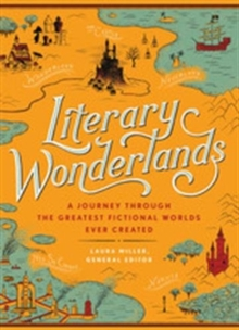 Literary Wonderlands : A Journey Through the Greatest Fictional Worlds Ever Created, Hardback Book