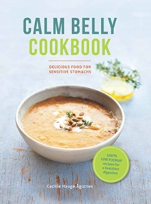 Calm Belly Cookbook : Delicious Food for Sensitive Stomachs, Hardback Book