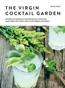 The Virgin Cocktail Garden : Refreshing Mocktails and Botanical Cocktails Made from the Finest Fruits and Herbal Infusions, Hardback Book