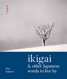 Ikigai & Other Japanese Words to Live By, Hardback Book