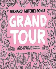 Richard Mitchelson's Grand Tour : A Two-Wheeled, Chain-Driven Interactive Artistic Adventure, Paperback Book