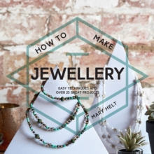How to Make Jewellery : Easy Techniques and 25 Great Projects, Paperback Book