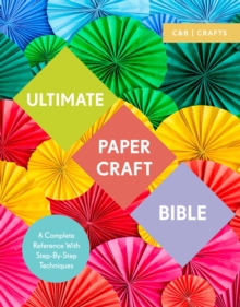 Ultimate Paper Craft Bible : A complete reference with step-by-step techniques, Paperback Book