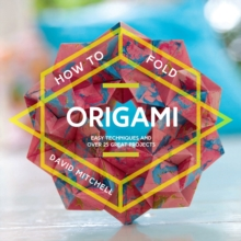 How to Fold Origami : Easy techniques and over 25 great projects, EPUB eBook