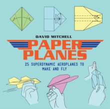 Paper Planes 25 : Superdynamic Aeroplanes to Make and Fly, EPUB eBook