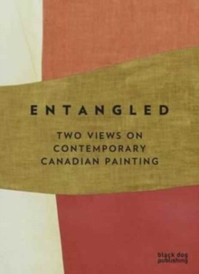 Entangled : Two Views on Contemporary Canadian Painting, Paperback / softback Book
