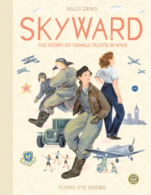 Skyward : The Story of Female Pilots in WWII, Hardback Book