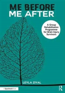 Me Before / Me After : A Group Rehabilitation Programme for Brain Injury Survivors, Paperback Book