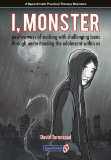 I, Monster : Positive Ways of Working with Challenging Teens Through Understanding the Adolescent Within Us, Paperback Book