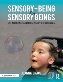Sensory-Being for Sensory Beings : Creating Entrancing Sensory Experiences, Paperback Book