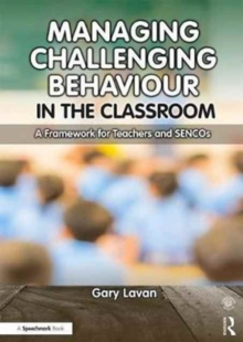 Managing Challenging Behaviour in the Classroom : A Framework for Teachers and SENCOs, Paperback Book