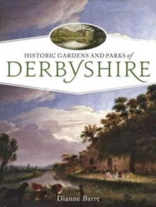 Historic Gardens and Parks of Derbyshire : Challenging Landscapes, 1570-1920, Paperback / softback Book