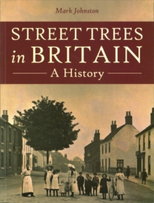Street Trees in Britain : A History, Paperback Book