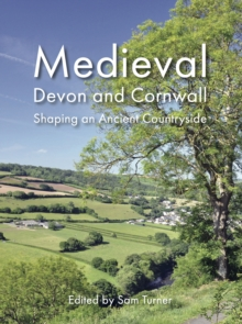 Medieval Devon and Cornwall : Shaping an Ancient Countryside, PDF eBook