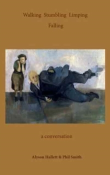 Walking Stumbling Limping Falling : A Conversation, Paperback / softback Book