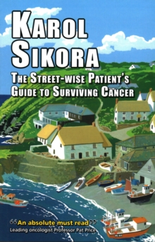 Street-Wise Patient's Guide to Surviving Cancer : How to be an Active, Organised, Informed, and Welcomed Patient, Paperback Book