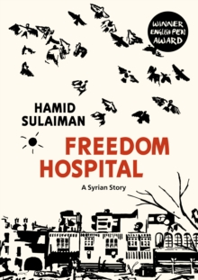 Freedom Hospital : A Syrian Story, Hardback Book