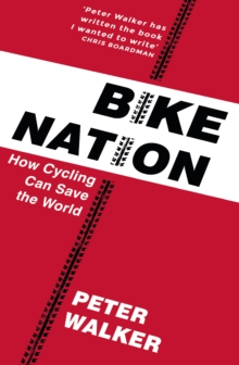 Bike Nation : How Cycling Can Save the World, Paperback Book