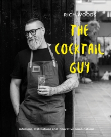 The Cocktail Guy : Infusions, distillations and innovative combinations, Hardback Book