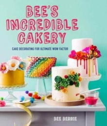 Bee's Adventures in Cake Decorating : How to make cakes with the wow factor, Hardback Book