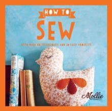 How to Sew : With Over 80 Techniques and 20 Easy Projects, Paperback / softback Book