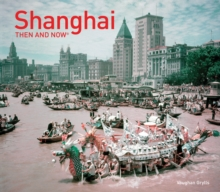 Shanghai Then and Now, Hardback Book