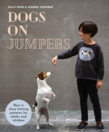 Dogs on Jumpers : Best in show knitting patterns for adults and children, Hardback Book