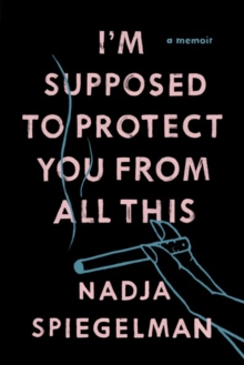 I'm Supposed to Protect You from All This : A Memoir, Paperback Book