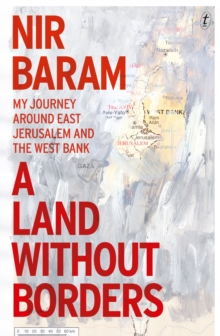 A Land Without Borders : My Journey Around East Jerusalem and the West Bank, Paperback / softback Book