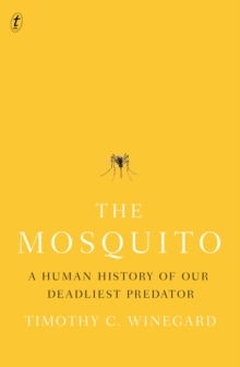 The Mosquito : A Human History of our Deadliest Predator, Paperback / softback Book