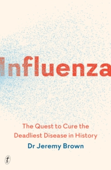 Influenza : The Quest to Cure the Deadliest Disease in History, Paperback / softback Book