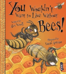 You Wouldn't Want To Live Without Bees!, Paperback / softback Book