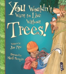 You Wouldn't Want To Live Without Trees!, Paperback / softback Book