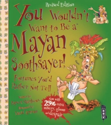 You Wouldn't Want To Be A Mayan Soothsayer, Paperback / softback Book