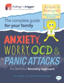 Anxiety, Worry, OCD and Panic Attacks - The Definitive Recovery Approach : The Complete Guide for Your Family, Paperback / softback Book