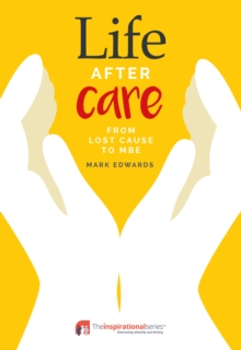 Life After Care : From Lost Cause To MBE, Paperback / softback Book