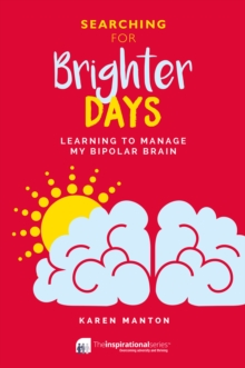 Searching for Brighter Days : Learning to Manage My Bipolar Brain, Paperback Book